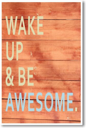 Wake Up and Be Awesome NEW Classroom Motivational Poster