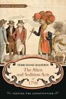 The Alien and Sedition Acts of 1798: Testing the Constitution by Terri Diane Halperin (Hardback, 2016)
