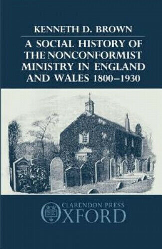 A Social History of the Nonconformist Ministry, in England and Wales, 1800-1930