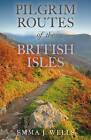 A Pilgrim Routes of the British Isles by Emma J. Wells (Hardback, 2016)