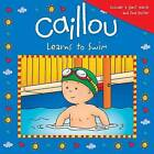 Caillou Learns to Swim by Editions Chouette (Paperback, 2013)