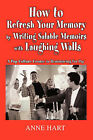 How to Refresh Your Memory by Writing Salable Memoirs with Laughing Walls: A Pop-Culture Course in Reminiscing for Pay by Anne Hart (Paperback / softback, 2006)