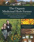 The Organic Medicinal Herb Farmer: The Ultimate Guide to Producing High-Quality Herbs on a Market Scale by Melanie Carpenter, Jeff Carpenter (Paperback, 2015)