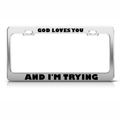 GOD LOVES YOU AND I/'M TRYING RELIGIOUS METAL LICENSE PLATE FRAME TAG HOLDER