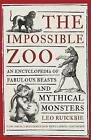 The Impossible Zoo: An Encyclopedia of Fabulous Beasts and Mythical Monsters by Leo Ruickbie (Paperback, 2016)