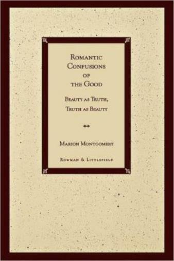Romantic Confusions Of The Good: Beauty As Truth, Truth Beauty