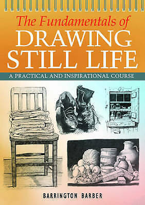 """AS NEW"" Barber, Barrington, The Fundamentals of Drawing Still Life, Book"