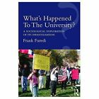 What's Happened To The University?: A sociological exploration of its infantilisation by Frank Furedi (Paperback, 2016)