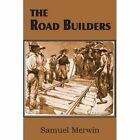 The Road Builders by Samuel Merwin (Paperback / softback, 2013)