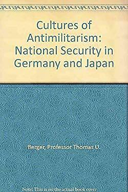 Cultures of Antimilitarism : National Security in Germany and Japan Hardcover