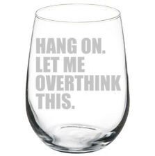Hang On Let Me Overthink This Funny Stemmed / Stemless Wine Glass