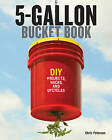The 5-Gallon Bucket Book: DIY Projects, Hacks, and Upcycles by Chris Peterson (Paperback, 2015)