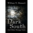 Dark South: And Other Strange Tales by William T Stewart (Paperback / softback, 2014)