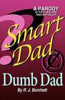 Smart Dad, Dumb Dad by Robin J Burchett (Paperback / softback, 2008)