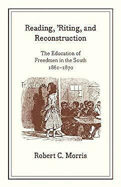Reading, Riting and Reconstruction : The Education of Freedmen in the South, 186