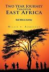 Two Year Journey Through East Africa: East Africa Journey by Willie B. Armstead (Hardback, 2011)