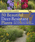 50 Beautiful Deer-Resistant Plants: The Prettiest Annuals, Perennials, Bulbs, and Shrubs That Deer Don't Eat by Ruth Rodgers-Clausen (Paperback, 2011)