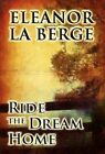 Ride the Dream Home by Eleanor La Berge (Hardback, 2012)
