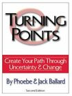 Turning Points Create Your Path Through Uncertainty and Change 9780759666283