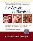 The Art of Parables: Reinterpreting the Teaching Stories of Jesus in Word and Sculpture by Charles McCollough (Paperback, 2008)