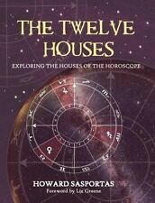 The Twelve Houses : Exploring the Houses of the Horoscope by Howard Sasportas (2009, Paperback)