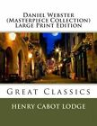 Daniel Webster (Masterpiece Collection) Large Print Edition: Great Classics by Henry Cabot Lodge (Paperback / softback, 2013)