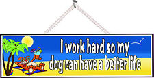 I Work Hard So My Dog Can Have a Better Life Funny Dog Owner Quote Sign PM294