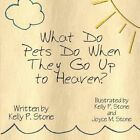 What Do Pets Do When They Go up to Heaven? 9781615462124 by Kelly P Stone