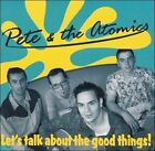Let's Talk About the Good Things by Pete & The Atomics (CD, Nov-2003, El Toro)