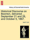 Historical Discourse on Boonton, Delivered ... September 21 and 28, and October 5, 1867. by Isaac S Lyon (Paperback / softback, 2011)