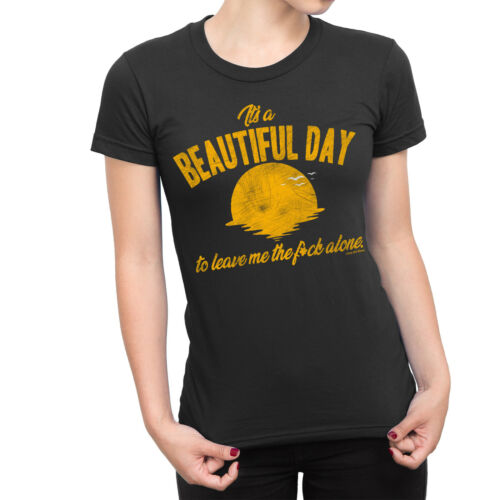 Belle journée me laisser la F ** K seul Femmes Drôle T-shirt anti social Blague Top