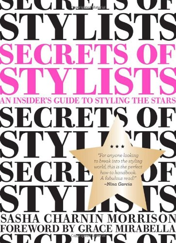 Secrets of Stylists: An Insider's Guide to Styling the Stars, Morrison, Sasha Ch