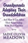 Grandparents Adopting Their Grandchildren 9781451200133 by Sadie Meadows