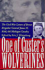 One of Custer's Wolverines: The Civil War Letters of Brevet Brigadier General James H.Kidd, 6th Michigan Infantry by Kent State University Press (Hardback, 2000)