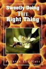 Sweetly Doing The Right Thing 9781441550156 by Patrick Lee Hall Paperback