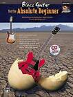 Blues Guitar for the Absolute Beginner: Absolutely Everything You Need to Know to Start Playing Now!, Book & CD by Alfred Publishing Co., Inc. (Paperback / softback, 2005)