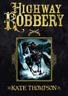 Highway Robbery by Kate Thompson (Hardback, 2008)