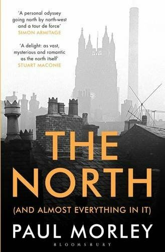 1 of 1 - The North: (And Almost Everything In It) By Paul Morley. 9781408834015