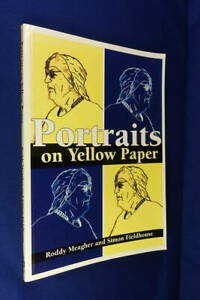 PORTRAITS ON YELLOW PAPER Roddy Meagher and Simon Fieldhouse