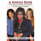 a Single Rose The Single Christian Guide to Sucessful Living Paperback – 28 Mar 2007