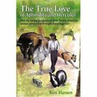 The True Love of Aphrodite and Hercules 9780595425037 by Kim Hansen Book
