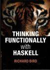 Thinking Functionally with Haskell by Richard Bird (Hardback, 2014)