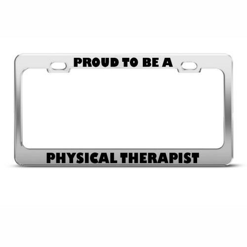 PROUD TO BE A PHYSICAL THERAPIST CAREER License Plate Frame Stainless