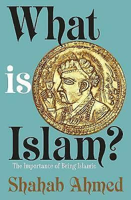 1 of 1 - What is Islam?: The Importance of Being Islamic by Shahab Ahmed (Hardback, 2015)