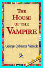 The House of the Vampire by George Sylvester Viereck (Hardback, 2006)