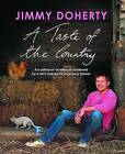 A Taste of the Country: A Traditional Farmhouse Cookbook by a Very Twenty-first-century Farmer by Jimmy Doherty (Hardback, 2011)