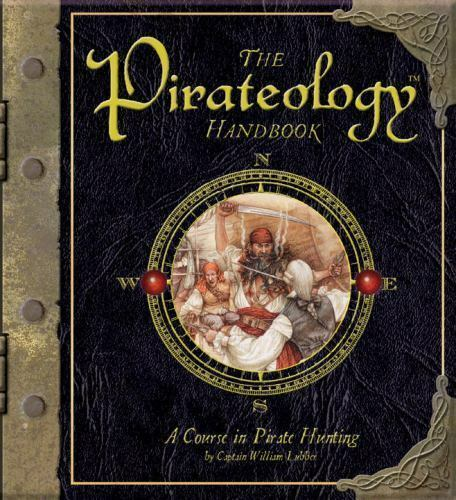 The Pirateology Handbook: A Course in Pirate Hunting [Ologies] [ Lubber, Captain
