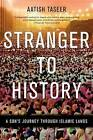 Stranger to History: A Son's Journey Through Islamic Lands by Taseer, Aatish Taseer (Paperback / softback, 2012)