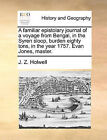 A Familiar Epistolary Journal of a Voyage from Bengal, in the Syren Sloop, Burden Eighty Tons, in the Year 1757. Evan Jones, Master. by J Z Holwell (Paperback / softback, 2010)