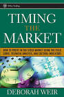 Timing the Market: How to Profit in the Stock Market Using the Yield Curve, Technical Analysis, and Cultural Indicators by Deborah Weir (Hardback, 2005)